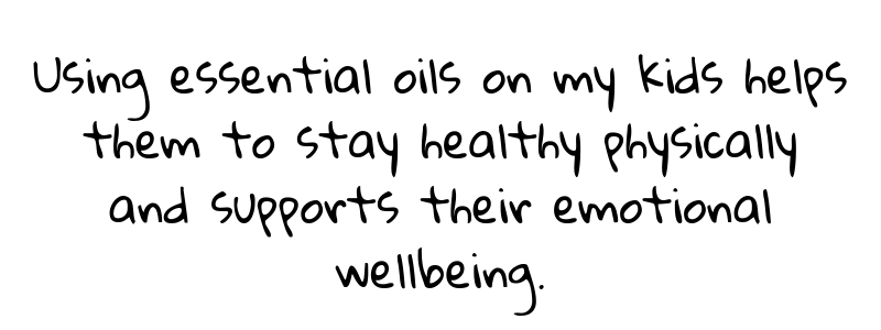 Using essential oils on my kids helps them to stay healthy physically and supports their emotional wellbeing.